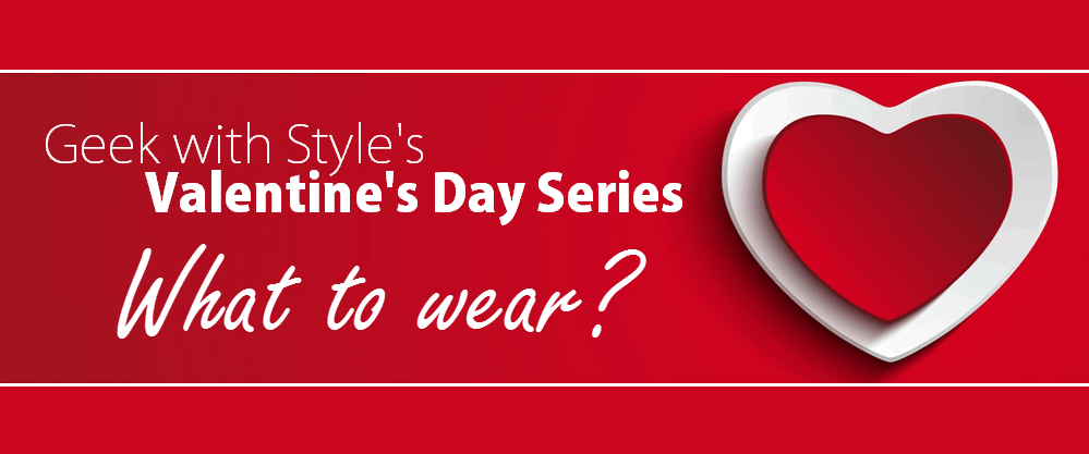 Valentine's Day Series: What to Wear?