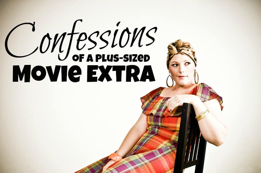 Confessions of a Plus Sized Movie Extra