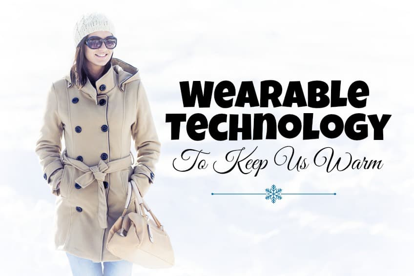 Wearable Tech To Keep You Warm in This Cold