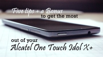 Five Tips to Get the Most out of Your Alcatel One Touch Idol X+