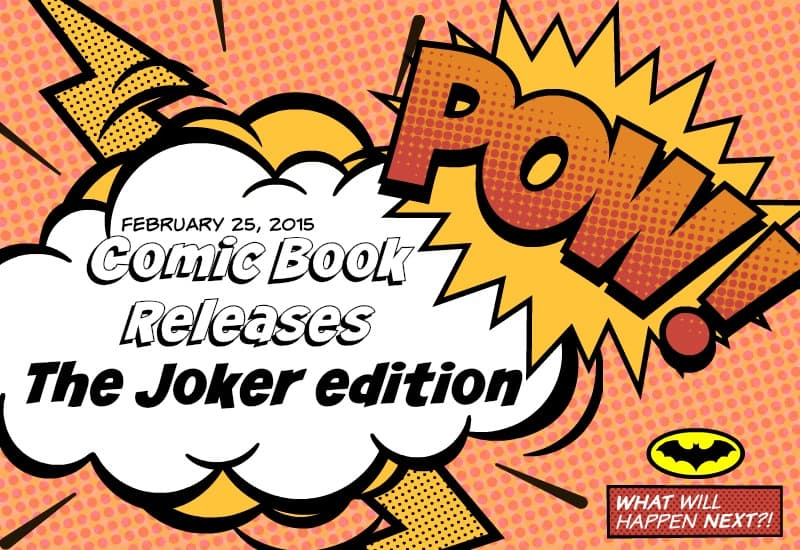 Feb 25, 2015 Comic Releases: Joker Edition