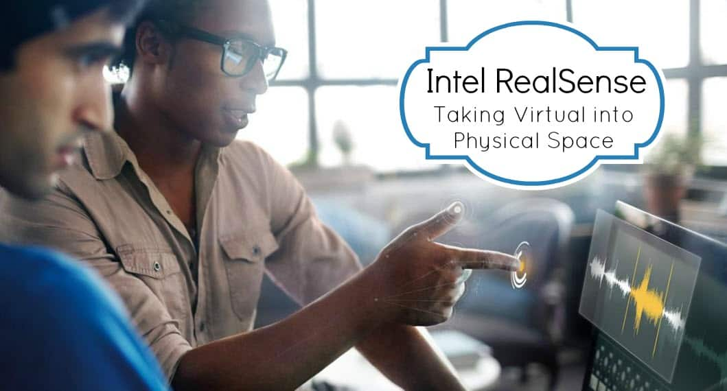 Intel RealSense: Taking Virtual into Physical Space
