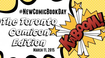 New Comics: Wed Mar 11, 2015, The Toronto Comicon Edition