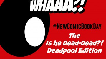 #NewComicBookDay: The Is He Dead-Dead? Deadpool Edition