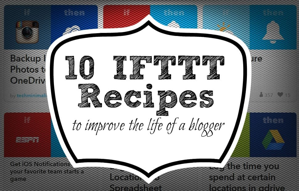 Blogging Tip: How to Use IFTTT Recipes to improve your blogger workflow.