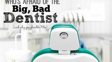 Who's Afraid of The Big Bad Dentist?