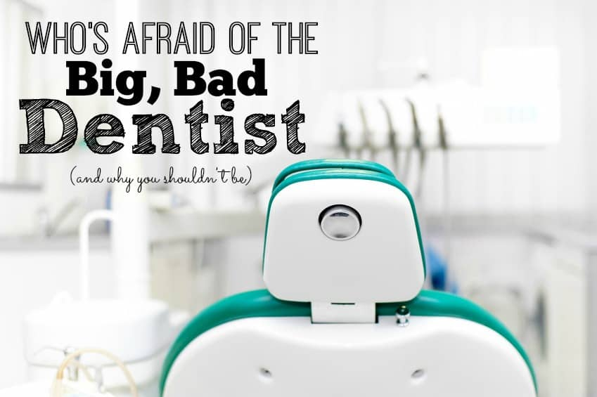Who's Afraid of the Big Bad Dentist