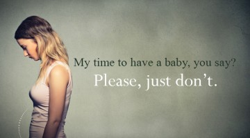 My time to have a baby, you say? Just don't.