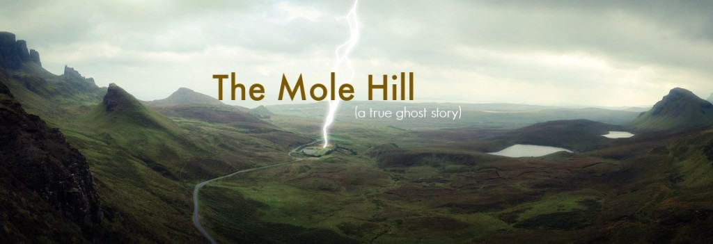 The Mole Hill, A True Ghost Story