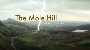 A True Ghost Story: The Mole Hill