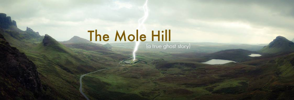 A True Ghost Story: The Mole Hill 1