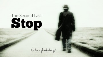 A True Ghost Story: The Second Last Stop