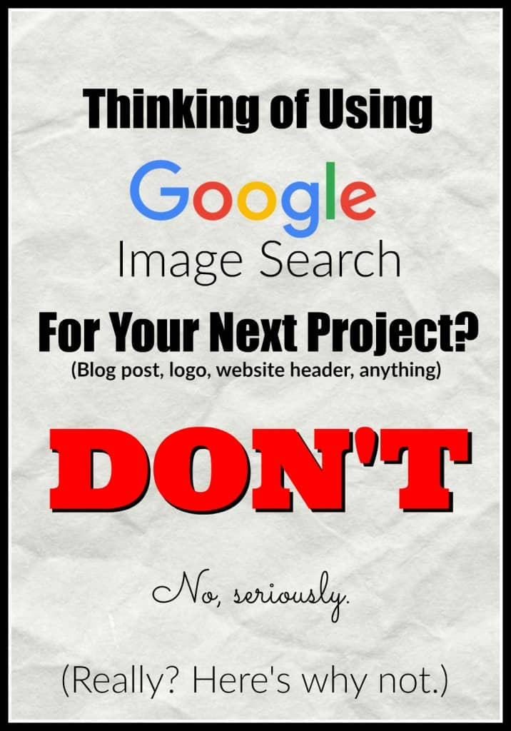Don't Use Google Image Search When Needing Blog Post photos, or logo images.