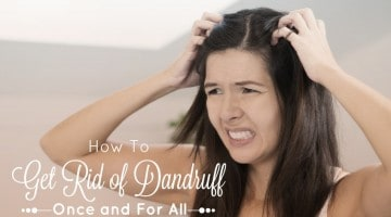 The Secret to Getting Rid of Dandruff Once and For All