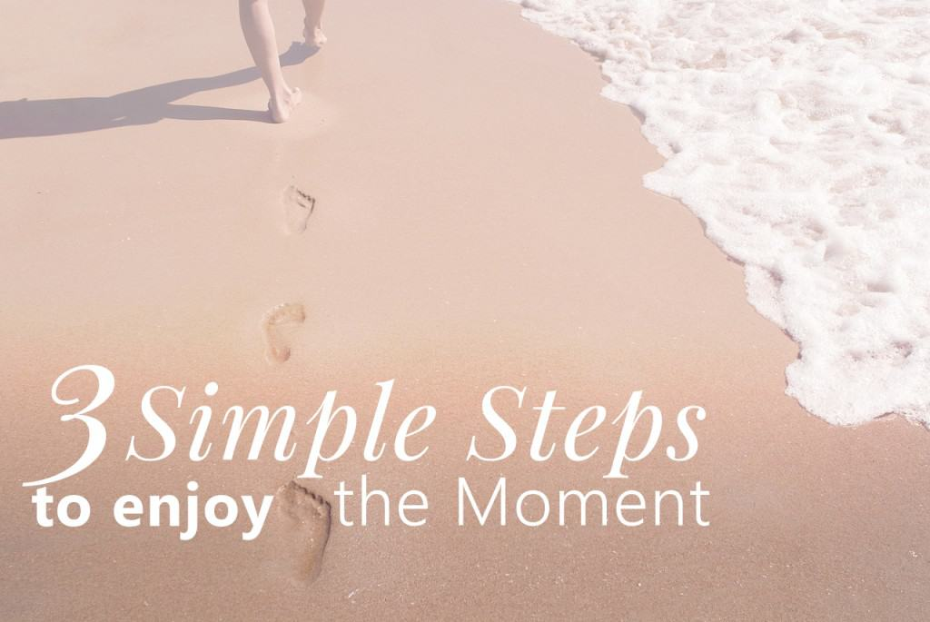 Three Simple Steps to Enjoy the Moment