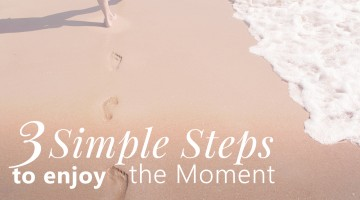 Three Simple Steps to Appreciate the Moment
