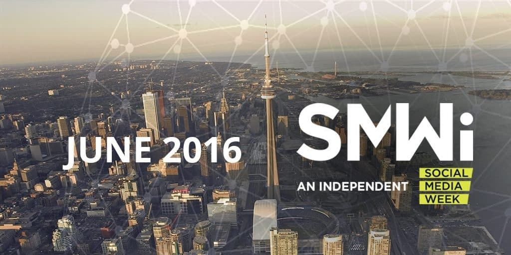 Social Media Week in Toronto - June 2016 - #SMWiTO