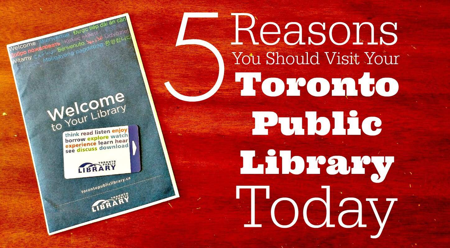 5 Amazing Ways The Toronto Public Library Can Enrich Your Life Today 1