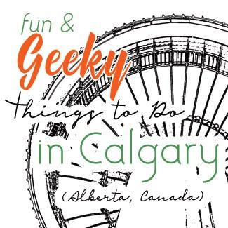 Fun Geek Nerd Things To Do Calgary