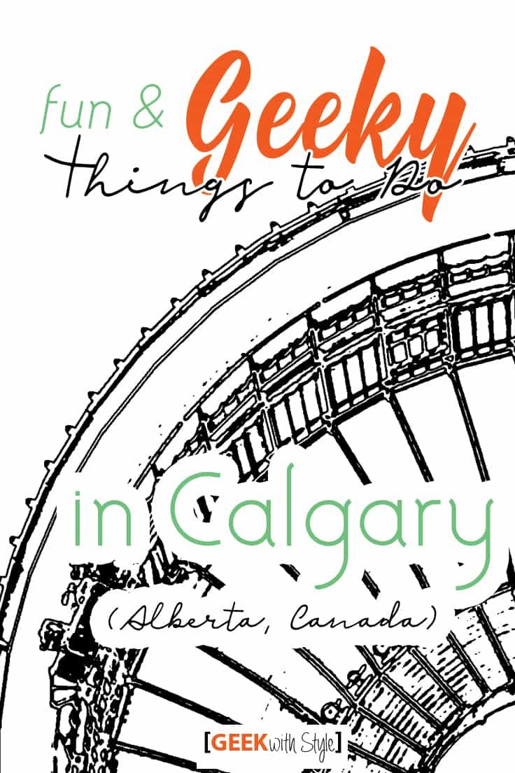 Fun Geeky Things To Do in Calgary