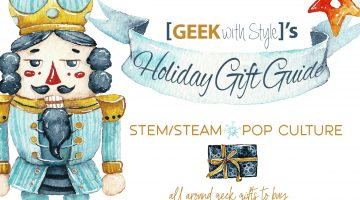 The 2017 Holiday Geek Gift Guide for STEM/STEAM & Pop Culture