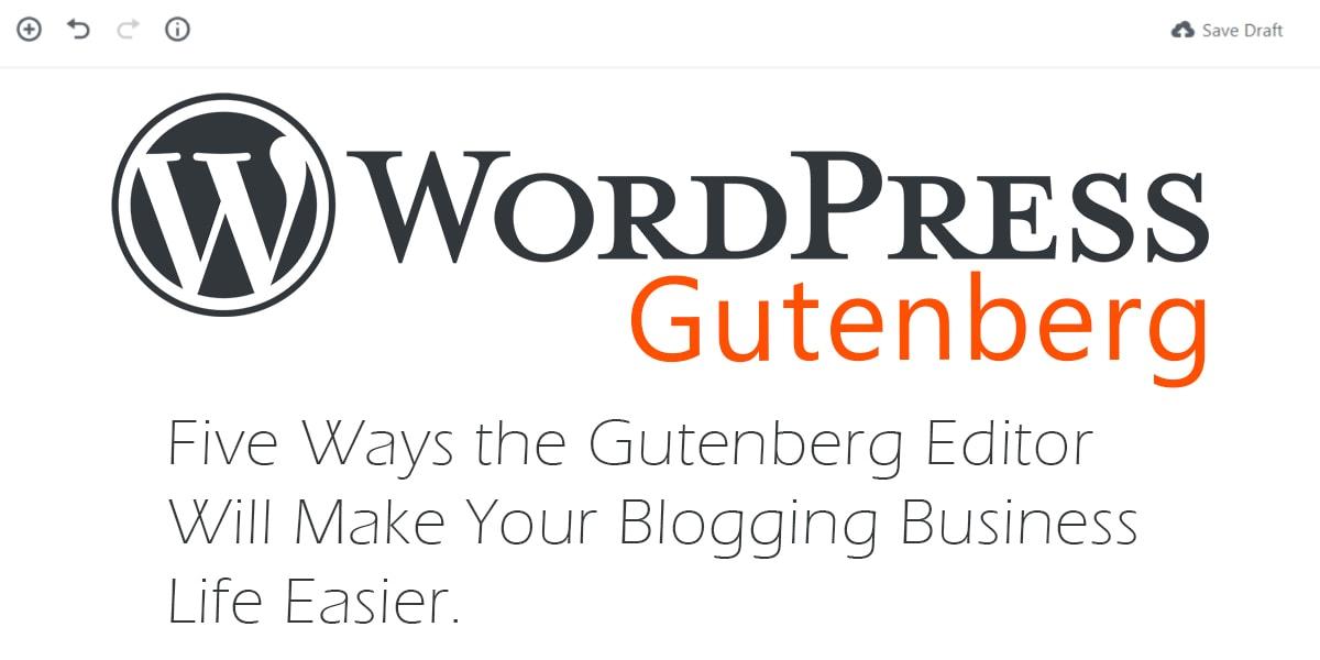 Five Ways the WordPress Gutenberg Editor Will Make Your Blogging Business Life...