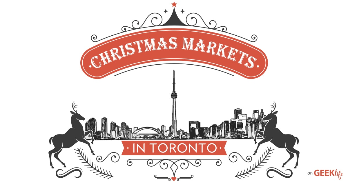Christmas Markets in Toronto Holiday on GeekLife.ca