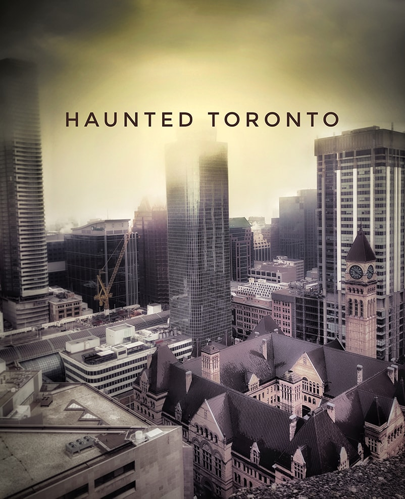 Haunted Toronto: Ghost Walks of the Dark City